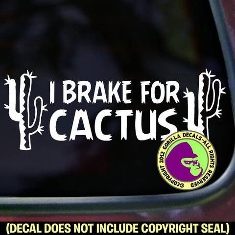 I BRAKE FOR CACTUS Vinyl Decal Sticker