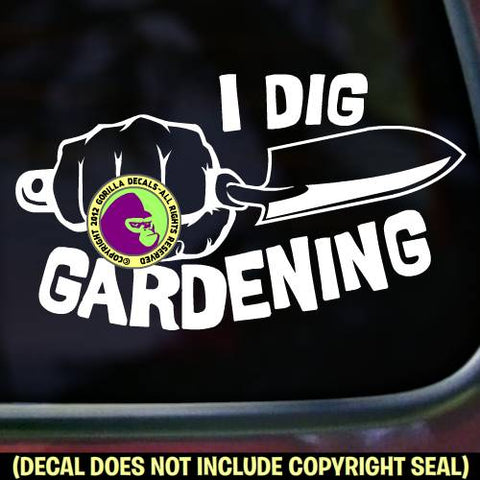 I DIG GARDENING FIST TROWEL Vinyl Decal Sticker