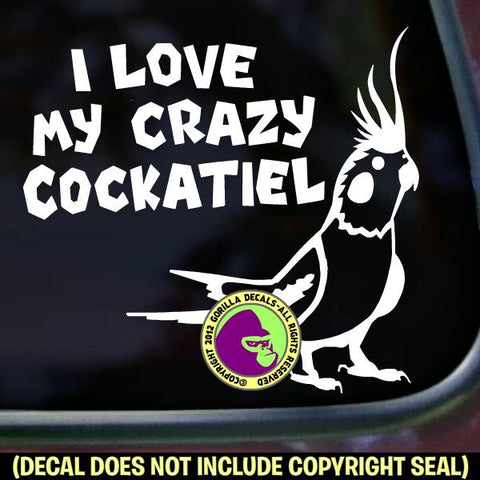 I LOVE MY CRAZY COCKATIEL Vinyl Decal Sticker