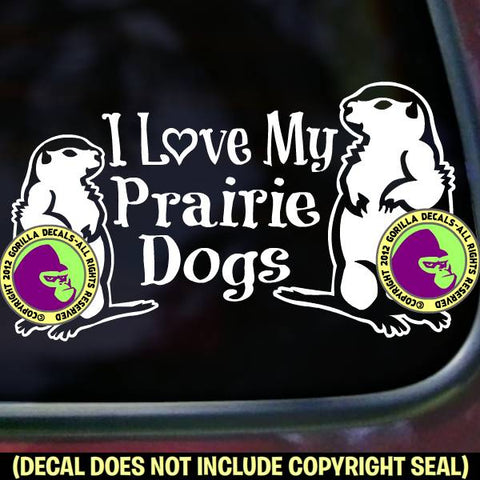 I LOVE MY PRAIRIE DOGS Pet Love Vinyl Decal Sticker