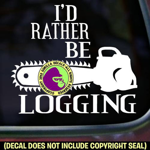 I'D RATHER BE LOGGING - Lumberjack Logger Chainsaw Vinyl Decal Sticker
