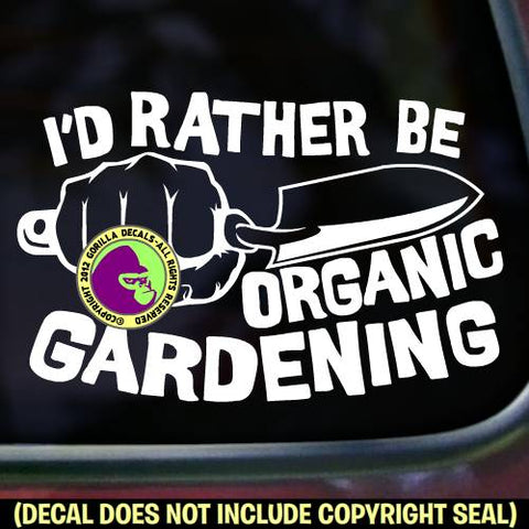 I'D RATHER BE ORGANIC GARDENING FIST TROWEL Vinyl Decal Sticker