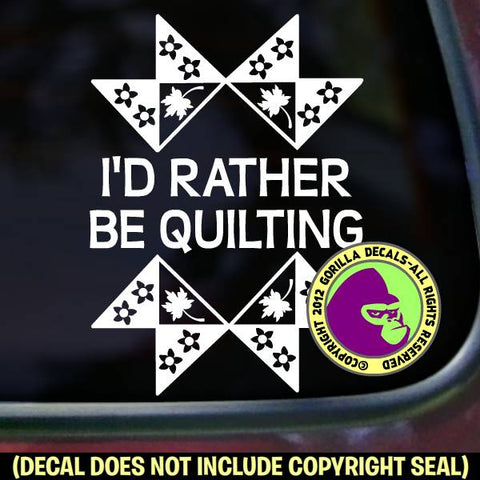 I'D RATHER BE QUILTING Quilt Vinyl Decal Sticker