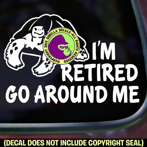 I'M RETIRED GO AROUND ME Funny Tailgating Tortoise Vinyl Decal Sticker
