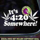 IT'S 4:20 SOMEWHERE - Funny Marijuana Pot Weed Leaf Vinyl Decal Sticker