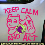 KEEP CALM AND ACT Vinyl Decal Sticker