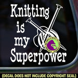 KNITTING IS MY SUPERPOWER Vinyl Decal Sticker