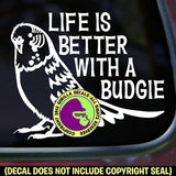 LIFE IS BETTER WITH A BUDGIE Parakeet Vinyl Decal Sticker
