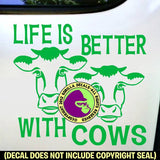 LIFE IS BETTER WITH COWS Vinyl Decal Sticker
