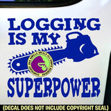 LOGGING IS MY SUPERPOWER - Lumberjack Logger Chainsaw Vinyl Decal Sticker