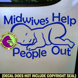 MIDWIVES HELP PEOPLE OUT Vinyl Decal Sticker