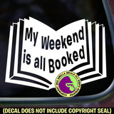 MY WEEKEND IS ALL BOOKED Reading Vinyl Decal Sticker