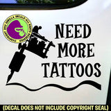 NEED MORE TATTOOS Funny Tattoo Vinyl Decal Sticker