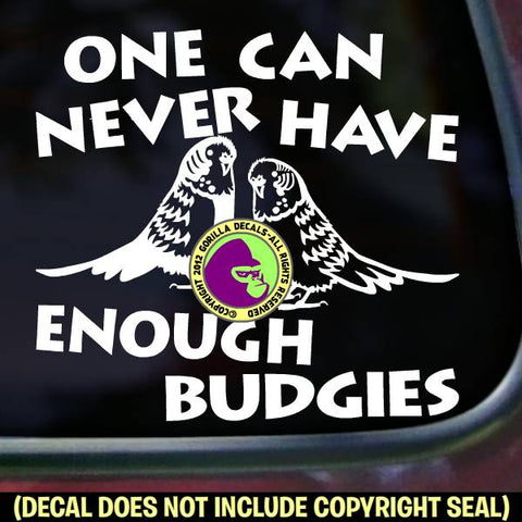 NEVER ENOUGH BUDGIES Parakeet Vinyl Decal Sticker