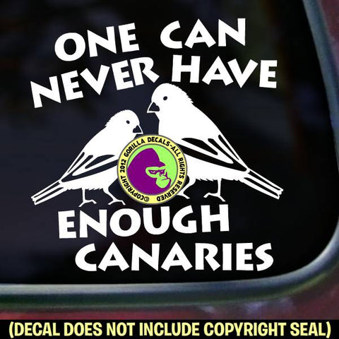 NEVER ENOUGH CANARIES Canary Bird Vinyl Decal Sticker