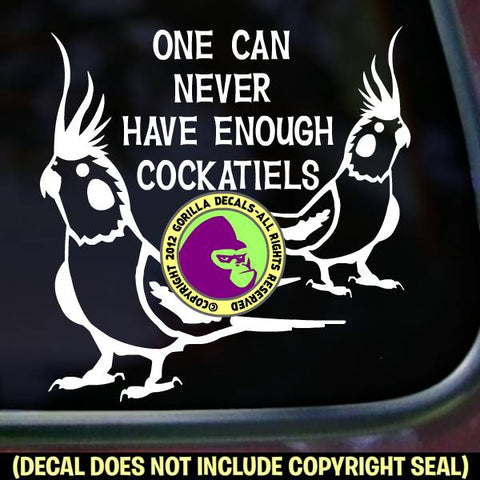 NEVER ENOUGH COCKATIELS Vinyl Decal Sticker