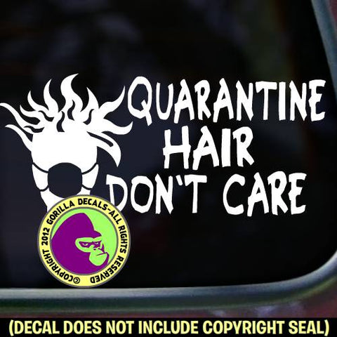 QUARANTINE HAIR DON'T CARE  - Funny Covid Corona Virus - Vinyl Decal Sticker