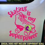 ROLLER SKATING IS MY SUPERPOWER Vinyl Decal Sticker