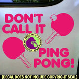 DON'T CALL IT PING PONG Table Tennis Paddles Game Vinyl Decal Sticker