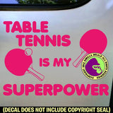 TABLE TENNIS IS MY SUPERPOWER Paddles Game Vinyl Decal Sticker