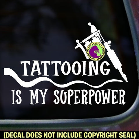 TATTOOING IS MY SUPERPOWER Vinyl Decal Sticker