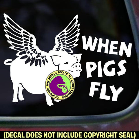 WHEN PIGS FLY Funny Vinyl Decal Sticker