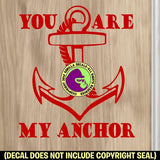 YOU ARE MY ANCHOR Vinyl Decal Sticker