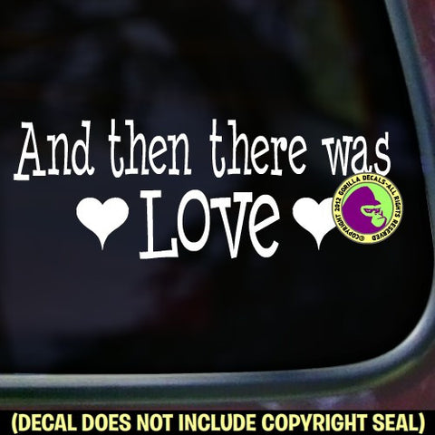 AND THEN THERE WAS LOVE Vinyl Decal Sticker