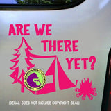 ARE WE THERE YET? Camping Vinyl Decal Sticker