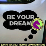BE YOUR DREAM Vinyl Decal Sticker