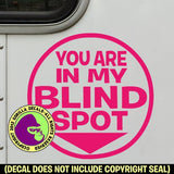 YOU ARE IN MY BLIND SPOT Vinyl Decal Sticker