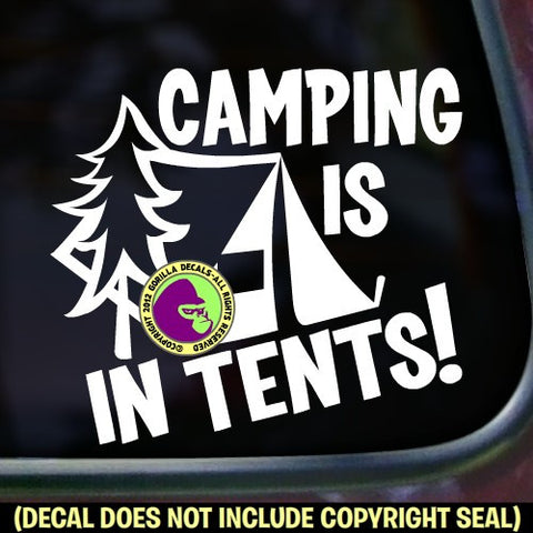 CAMPING IS IN TENTS! Vinyl Decal Sticker