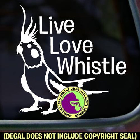 Cockatiel - LIVE LOVE WHISTLE - Vinyl Decal Sticker