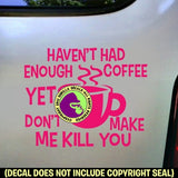 Coffee - HAVEN'T HAD ENOUGH Vinyl Decal Sticker