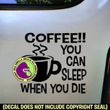 COFFEE - YOU CAN SLEEP WHEN YOU DIE Vinyl Decal Sticker