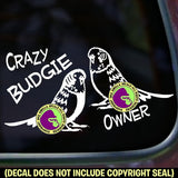 CRAZY BUDGIE OWNER Parakeet Vinyl Decal Sticker