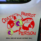 PARROTS - CRAZY PARROT PERSON Vinyl Decal Sticker