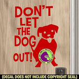 DON'T LET THE DOG OUT #2 Vinyl Decal Sticker