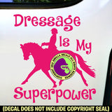 DRESSAGE IS MY SUPERPOWER Vinyl Decal Sticker