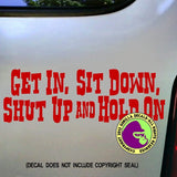 GET IN, SIT DOWN, SHUT UP AND HOLD ON Vinyl Decal Sticker