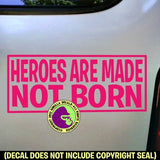 HEROS ARE MADE NOT BORN Vinyl Decal Sticker
