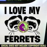 I LOVE MY FERRETS Weasel Vinyl Decal Sticker