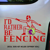 I'D RATHER BE FENCING Sport Vinyl Decal Sticker