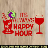 ALWAYS HAPPY HOUR Vinyl Decal Sticker