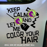 Hair - KEEP CALM AND LET ME COLOR YOUR HAIR Vinyl Decal Sticker