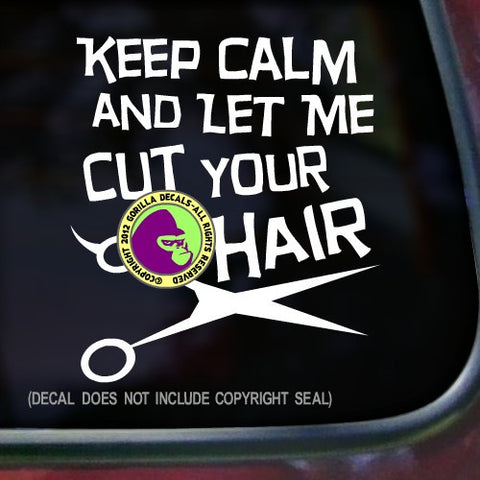Hair - KEEP CALM AND LET ME CUT YOUR HAIR Vinyl Decal Sticker