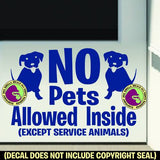 NO PETS ALLOWED INSIDE Service Animals Dogs Vinyl Decal Sticker