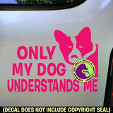 ONLY MY DOG UNDERSTANDS ME Vinyl Decal Sticker