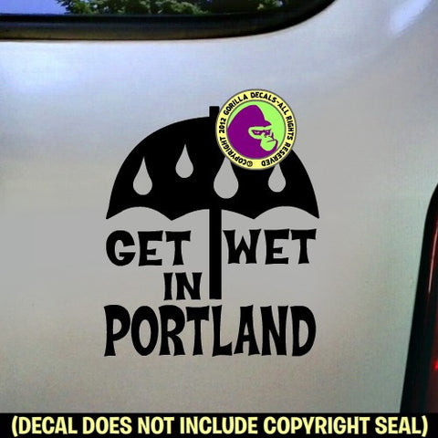 Oregon State GET WET IN PORTLAND Vinyl Decal Sticker Gorilla - Custom vinyl decals portland oregon