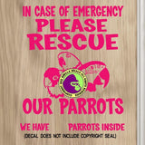 CASE OF EMERGENCY PLEASE RESCUE OUR PARROTS Vinyl Decal Sticker